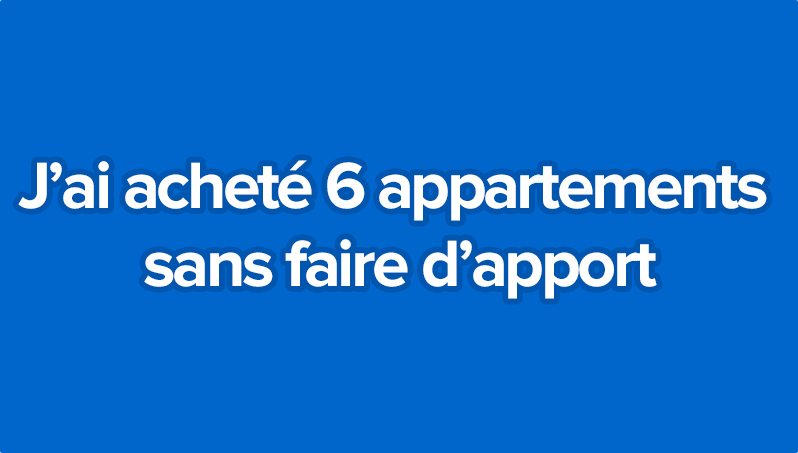 J ai achet 6 appartements sans faire d apport olivier seban for Acheter appartement neuf sans apport